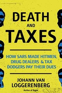Death & Taxes, How SARS made hitmen, drug dealers and Tax dodgers pay their dues
